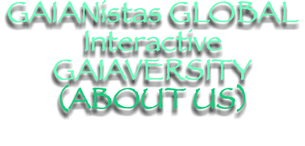 GAIANistas GLOBAL Interactive GAIAVERSITY (ABOUT US)